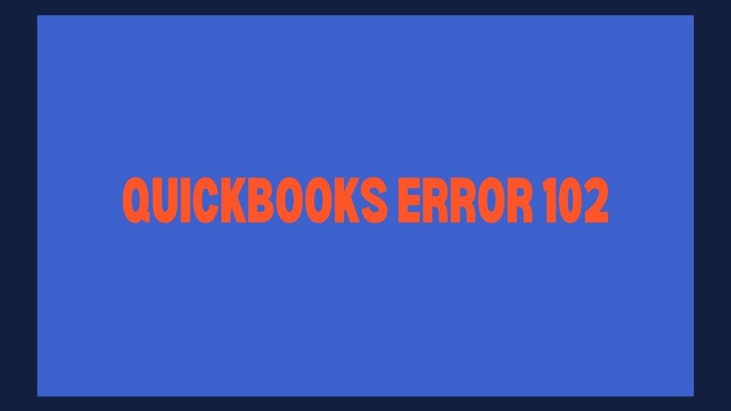 QuickBooks Error 102