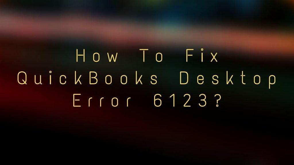 QuickBooks Desktop Error 6123